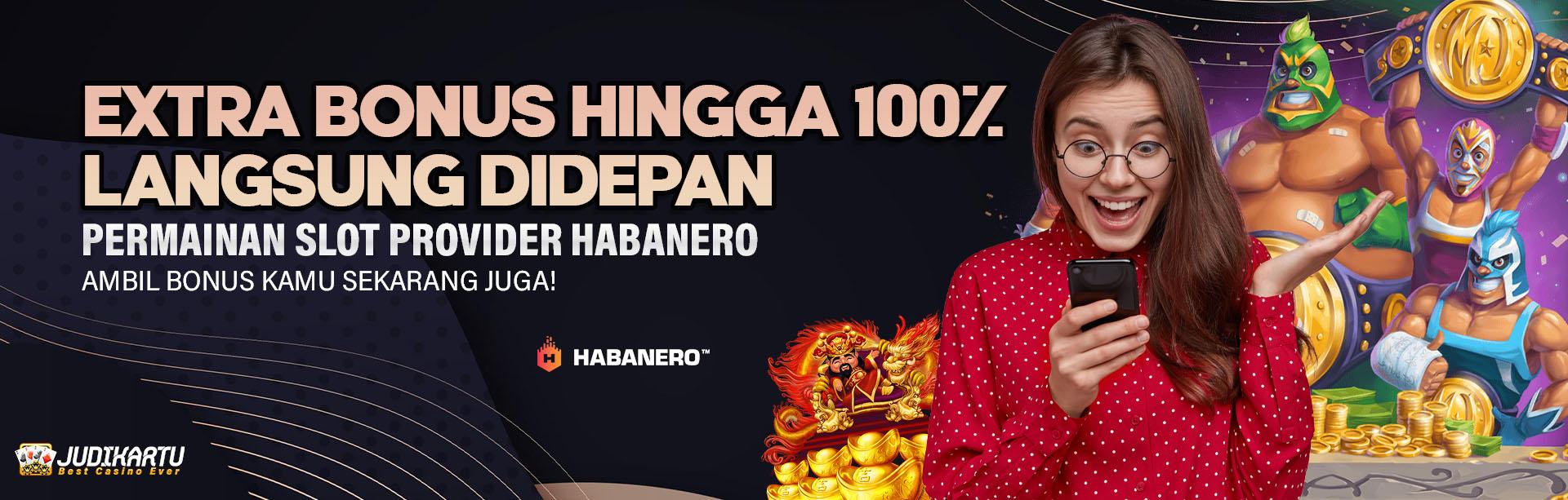 EXTRA BONUS HINGGA 100% HABANERO